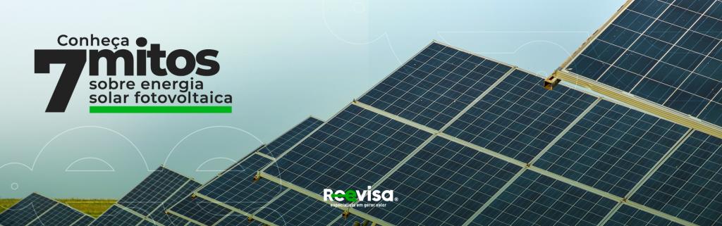Conheça os 7 mitos sobre energia solar fotovoltaica
