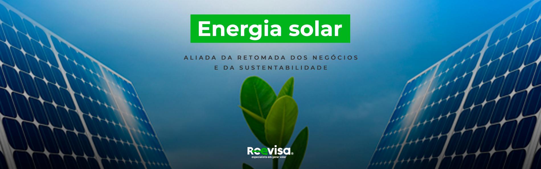 Energia renovável solar: aliada dos negócios e da sustentabilidade