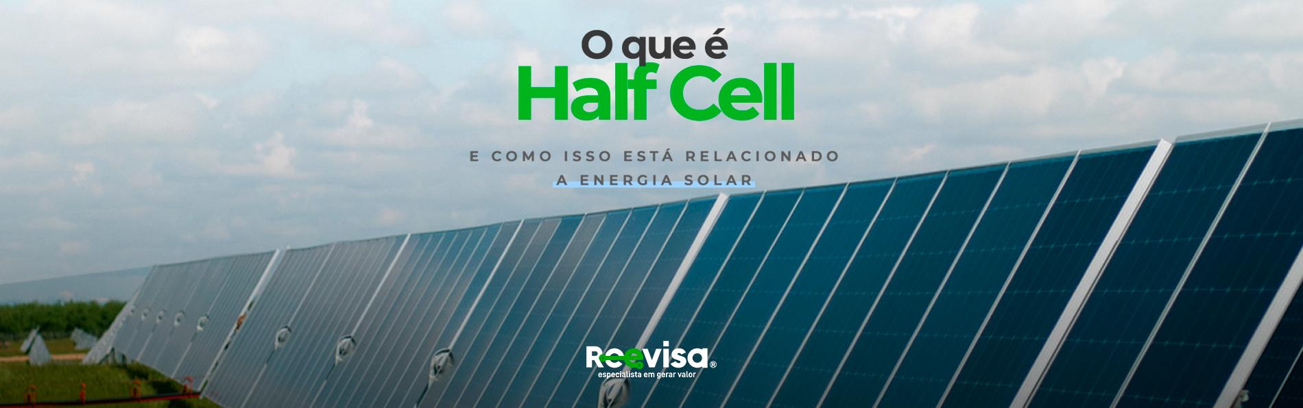 O que é half cell e como isso está relacionado a energia solar