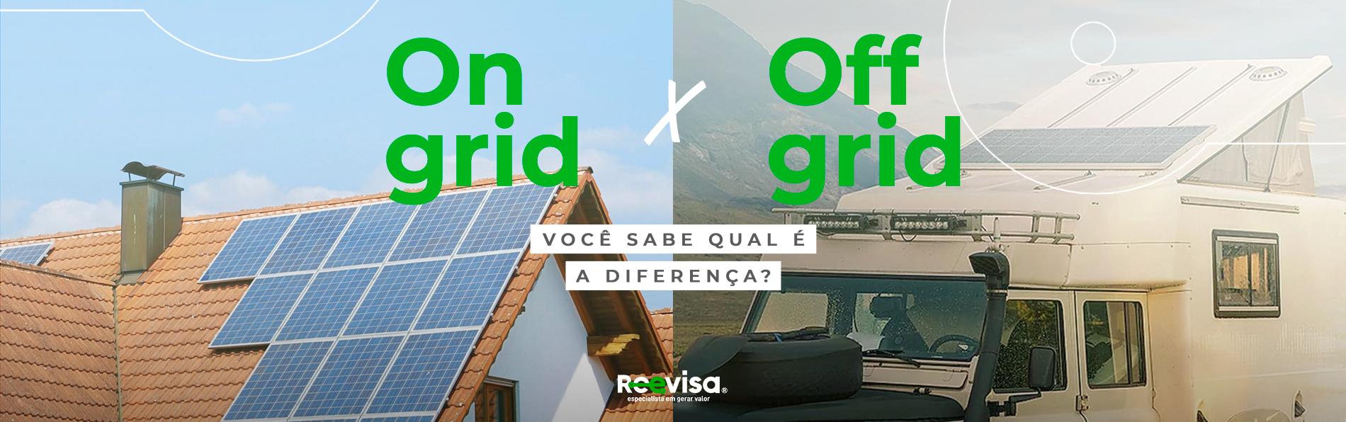 Energia solar On Grid e Off Grid: você conhece a diferença?