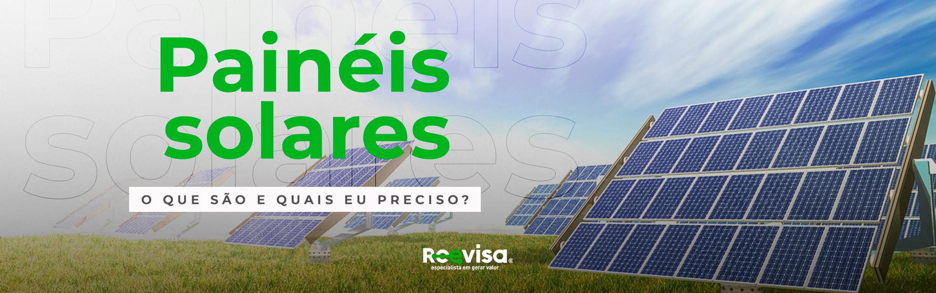 Painéis Solares: o que são, quais os tipos e quais os mais utilizados?