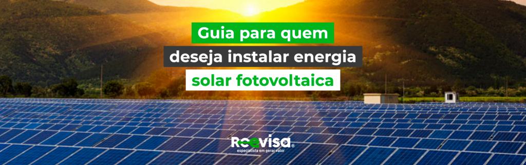 Guia para quem deseja instalar energia solar fotovoltaica
