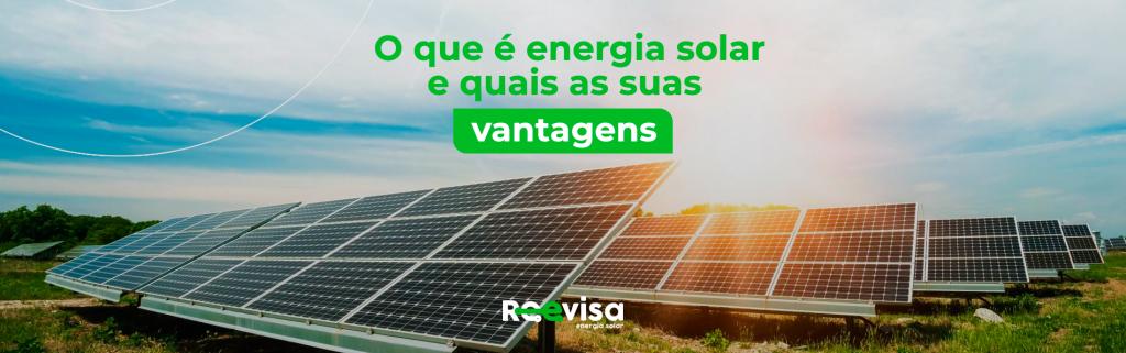 O que é energia solar e quais são suas vantagens?