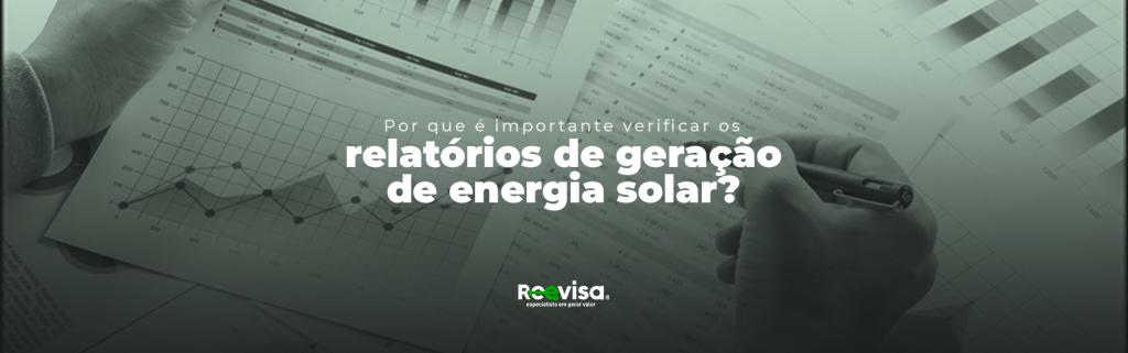 Geração de energia solar: por que verificar os relatórios?