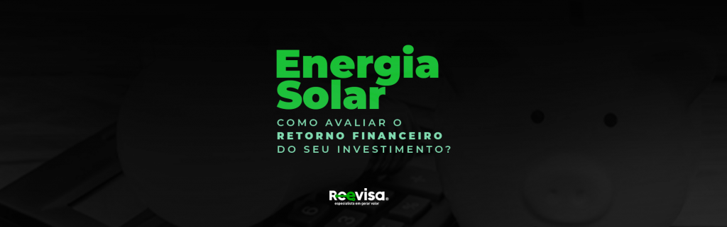 Retorno do investimento em energia solar em quanto tempo
