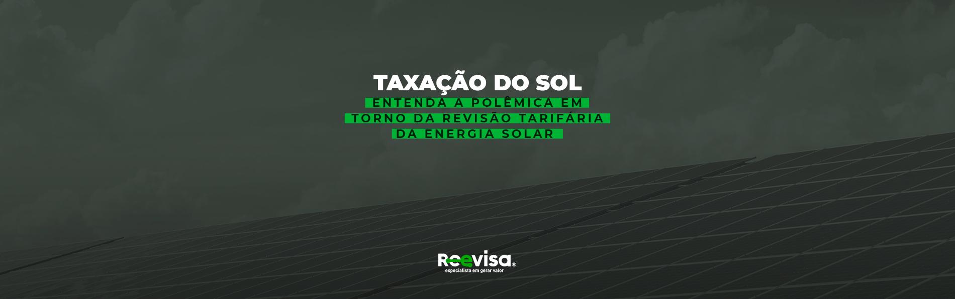 Taxação do sol: entenda a polêmica em torno da energia solar