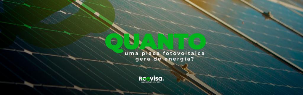 Placa fotovoltaica: quanto ela gera de energia através do sol?