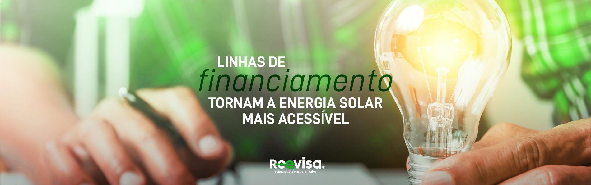 Energia solar: conheça as linhas de financiamento acessíveis