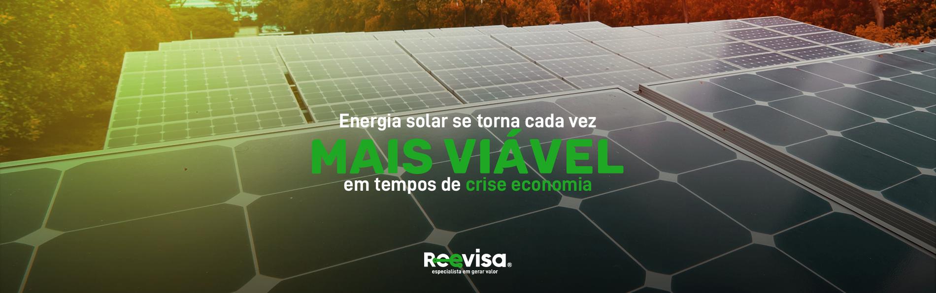 Energia solar se torna cada vez mais viável em tempos de crise economia